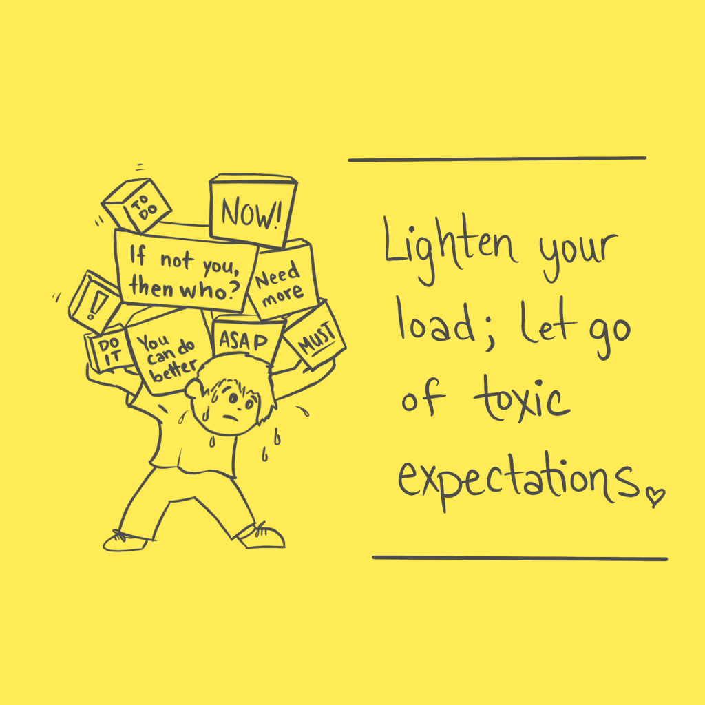 Lighten you load. Let go of toxic expectation